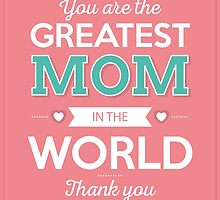 You are the greatest mom in the world. Thank you! by nektarinchen