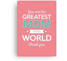 You are the greatest mom in the world. Thank you! Canvas Print