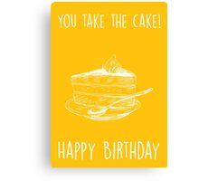 You take the cake. Happy birthday! Canvas Print