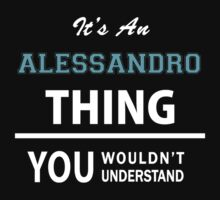 Its an ALESSANDRO thing, you wouldn't understand by thinging