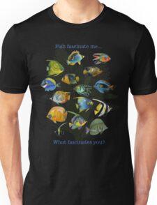 Fish Fascinate me, What Fascinates you? T-Shirt