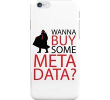 Wanna Buy Some Metadata? iPhone Case/Skin