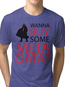 Wanna Buy Some Metadata? Tri-blend T-Shirt