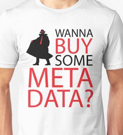 Wanna Buy Some Metadata? Unisex T-Shirt