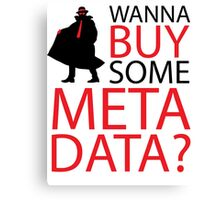 Wanna Buy Some Metadata? Canvas Print