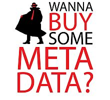 Wanna Buy Some Metadata? Photographic Print