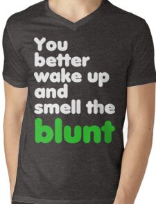You better wake up and smell the blunt Mens V-Neck T-Shirt