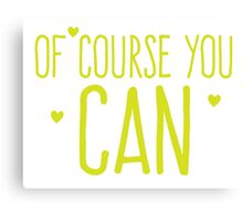 Of course you CAN!  Canvas Print
