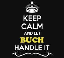 Keep Calm and Let BUCH Handle it by gradyhardy