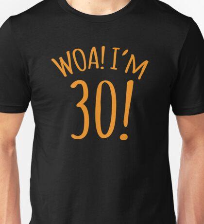 WOA! I'm 30! funny birthday  Unisex T-Shirt