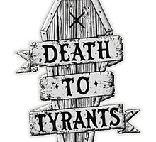 Death To Tyrants by lawrencebaird