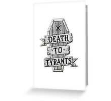 Death To Tyrants Greeting Card