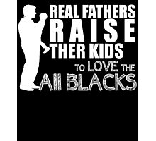 real fathers raise their kids to love the all blacks Photographic Print
