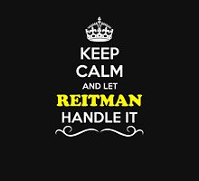 Keep Calm and Let REITMAN Handle it T-Shirt