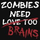 Zombies Need... by xTRIGx