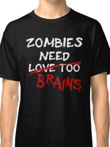 Zombies Need... Classic T-Shirt