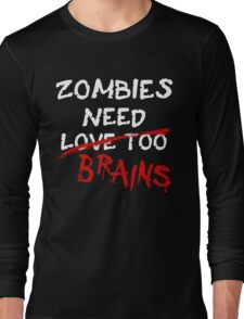 Zombies Need... Long Sleeve T-Shirt