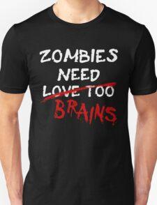 Zombies Need... T-Shirt