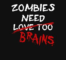 Zombies Need... Unisex T-Shirt