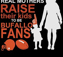 real mothers raise their kids to be bufello fans by teeshoppy