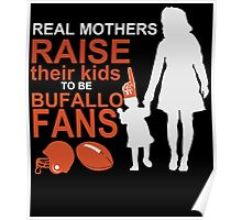 real mothers raise their kids to be bufello fans Poster