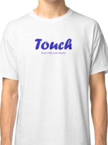 Touch - Heal with your hands Classic T-Shirt