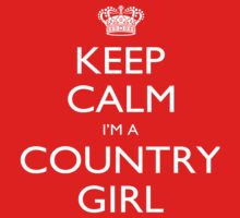 Keep Calm I'm A Country Girl - Tshirts, Mobile Covers and Posters by funnyshirts2015