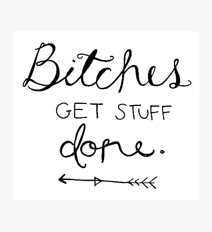 Bitches get stuff done. Photographic Print