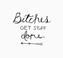 Bitches get stuff done. Unisex T-Shirt