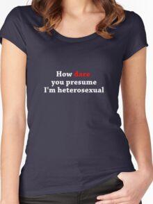 How Dare You Presume I'm Heterosexual - Dark Colours Women's Fitted Scoop T-Shirt