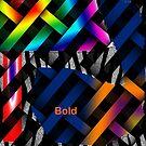 Bold...  by cherie hanson