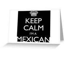 Keep Calm I'm A Mexican - Tshirts, Mobile Covers and Posters Greeting Card
