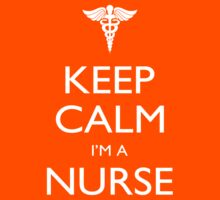 Keep Calm I'm A Nurse - Tshirts, Mobile Covers and Posters by custom111