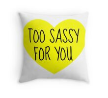 Too Sassy for You Pillow Throw Pillow