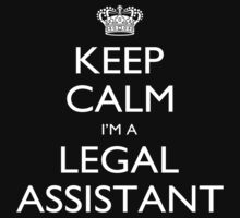 Keep Calm I'm A Legal Assistant - Tshirts, Mobile Covers and Posters by custom111