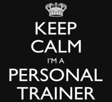 Keep Calm I'm A Personal Trainer - Tshirts, Mobile Covers and Posters by custom111