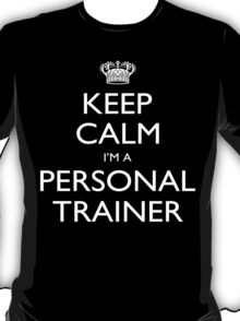 Keep Calm I'm A Personal Trainer - Tshirts, Mobile Covers and Posters T-Shirt