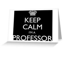 Keep Calm I'm A Professor - Tshirts, Mobile Covers and Posters Greeting Card