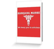 SURGICAL NURSE. We keep you in STITCHES. Greeting Card