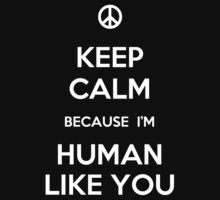 Keep Calm Because I'm Human Like You by Samuel Sheats