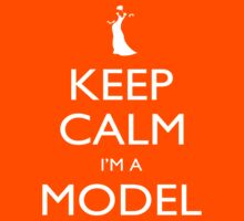 Keep Calm I'm A Model - Tshirts, Mobile Covers and Posters by funnyshirts2015