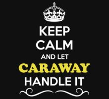 Keep Calm and Let CARAWAY Handle it by Neilbry