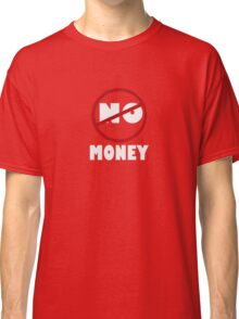 NO MONEY Classic T-Shirt