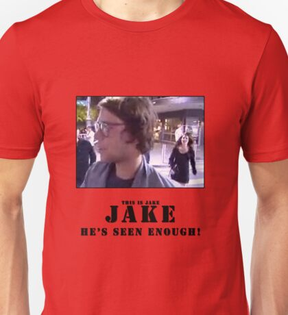 Jake.. he's seen enough Unisex T-Shirt