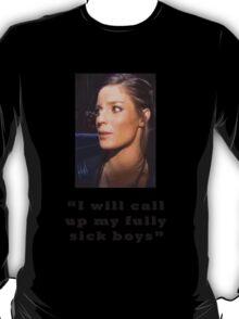 I will call up my full sick boys.. T-Shirt
