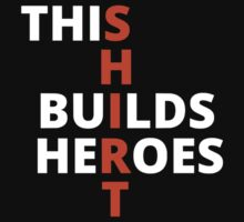 This Shirt Builds Heroes (Black) by theherocc