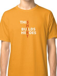 This Shirt Builds Heroes (Black) Classic T-Shirt