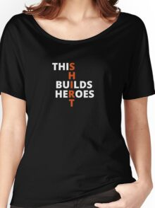 This Shirt Builds Heroes (Black) Women's Relaxed Fit T-Shirt