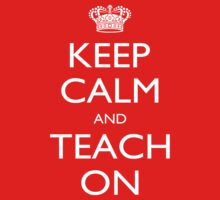 Keep Calm I'm A Teach On - Tshirts, Mobile Covers and Posters by funnyshirts2015