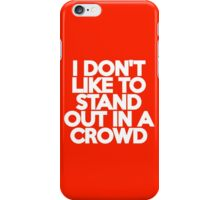 I don't like to stand out in a crowd iPhone Case/Skin